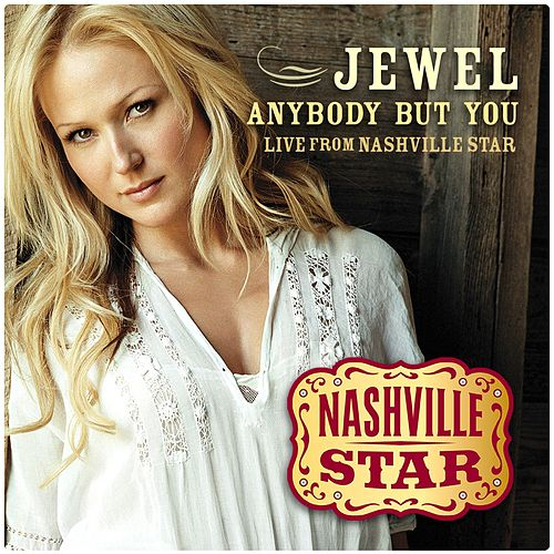 Anybody But You [Live From Nashville Star] [Season 5] by Jewel