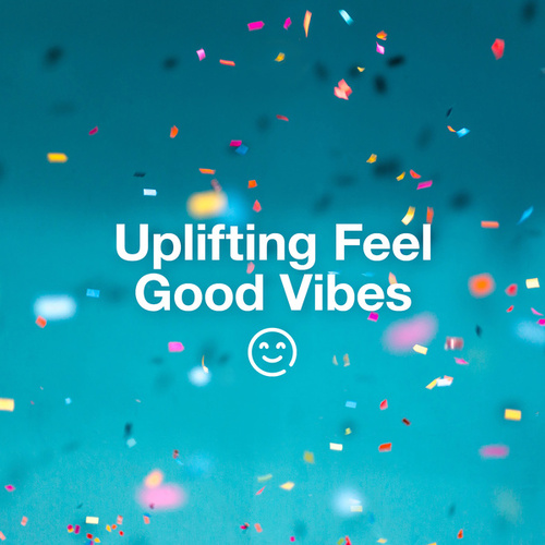 Uplifting Feel Good Vibes by Various Artists