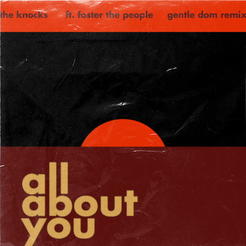 All About You (feat. Foster The People) (Gentle Dom Remix) by The Knocks