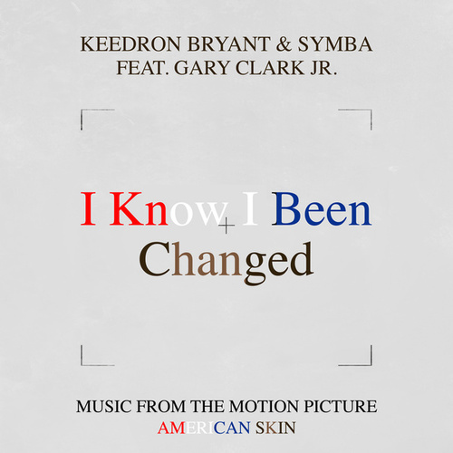 I Know I Been Changed (Music From The Motion Picture 'American Skin') [feat. Gary Clark Jr.] de Keedron Bryant