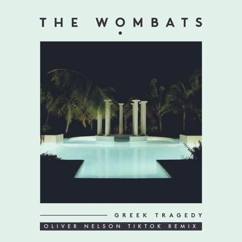 Greek Tragedy (Oliver Nelson TikTok Remix) fra The Wombats