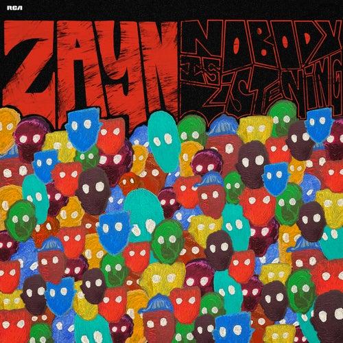 Nobody Is Listening by ZAYN