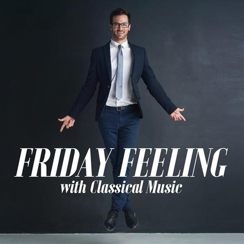 Friday Feeling with Classical Music by Various Artists