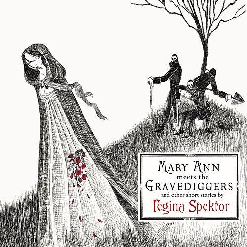 Mary Ann meets the Gravediggers and other short stories by regina spektor by Regina Spektor