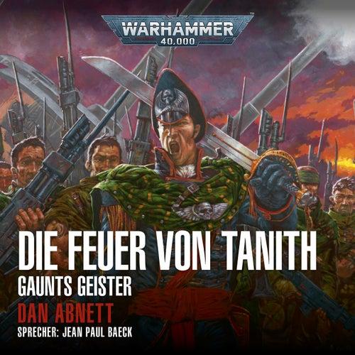 Warhammer 40,000 - Gaunts Geister 5: Die Feuer von Tanith von Dan Abnett