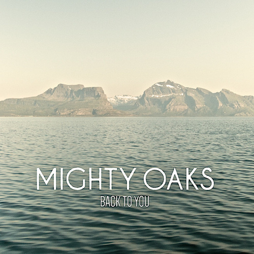 Back To You - Single by Mighty Oaks