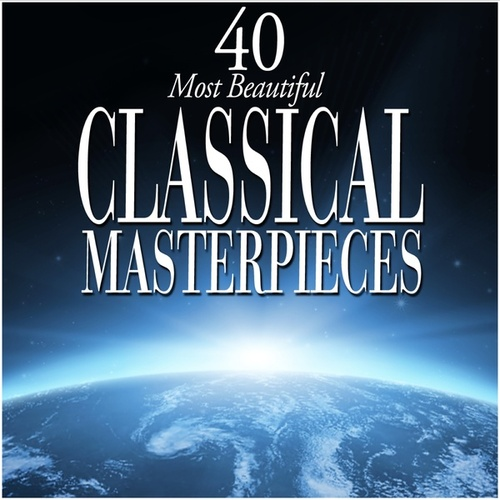 40 Most Beautiful Classical Masterpieces di Various Artists