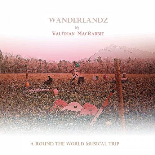 Wanderlandz (A Round the World Musical Trip) de Valérian MacRabbit