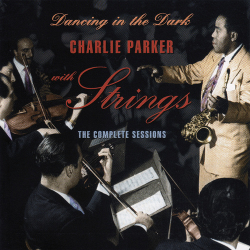 Dancing in the Dark. Charlie Parker with Strings. The Complete Sessions de The Quintet