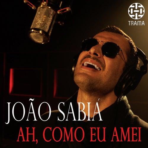 Ah, Como Eu Amei von João Sabiá