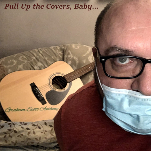 Pull Up The Covers, Baby... by Graham Scott Anthony