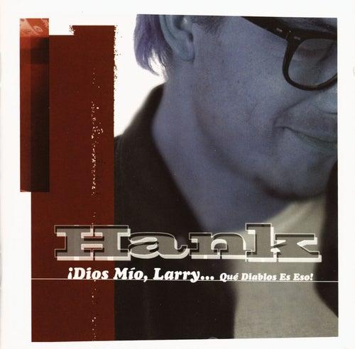 ¡Dios Mio Larry! (Que Diablos Es Eso!) von Hank