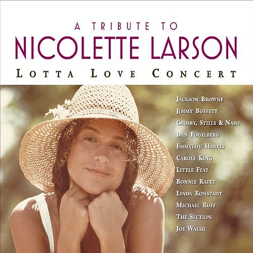 A Tribute To Nicolette Larson: Lotta Love Concert [Digital Version w/Bonus Track] de Various Artists