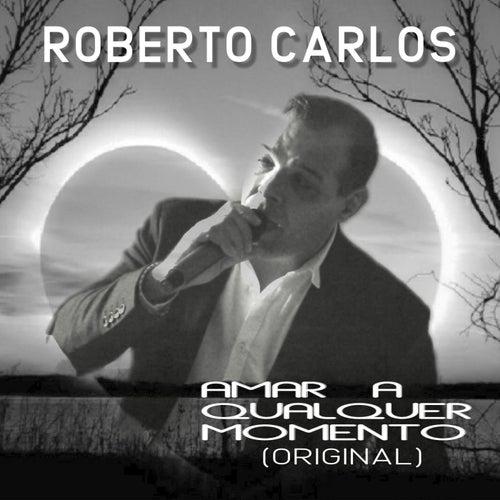 Amar a Qualquer Momento de Roberto Carlos