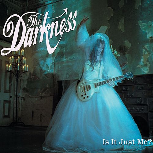 Is It Just Me? by The Darkness