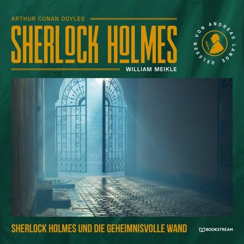 Sherlock Holmes und die geheimnisvolle Wand (Ungekürzt) von Sir Arthur Conan Doyle