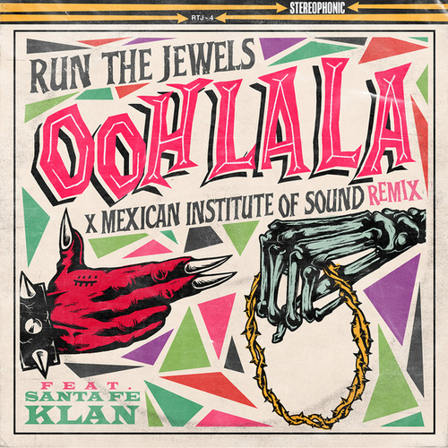 ooh la la (feat. Mexican Institute Of Sound & Santa Fe Klan) (Mexican Institute Of Sound Remix) by Run The Jewels