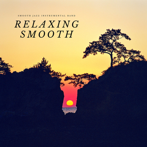 Relaxing Smooth by The Smooth Jazz Instrumental Band