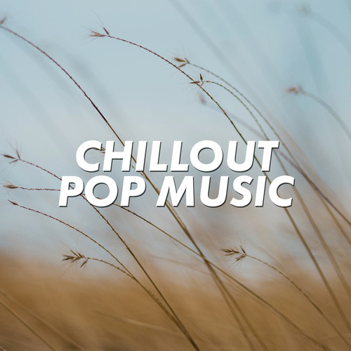 Chillout Pop Music by Various Artists