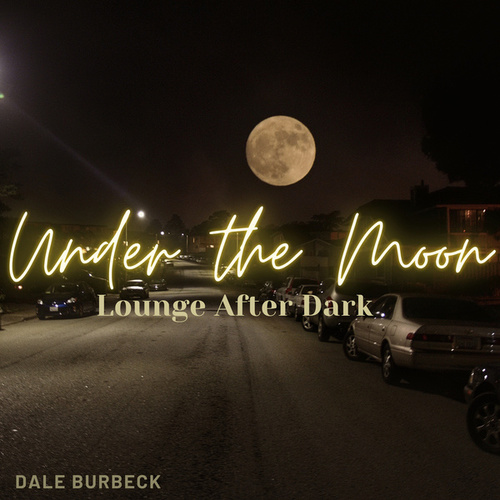 Under the Moon (Lounge After Dark) by Dale Burbeck