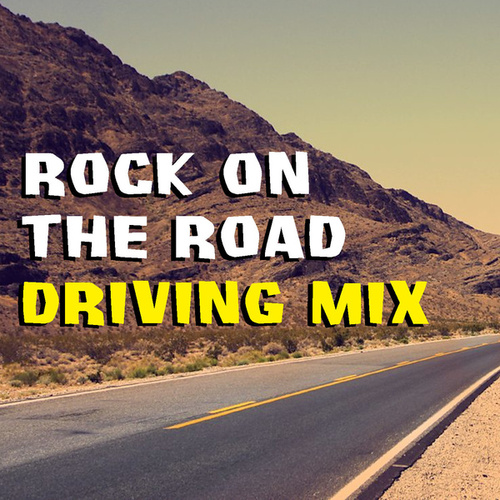 Rock On The Road Driving Mix by Various Artists