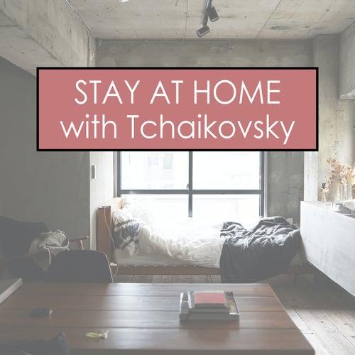 Stay at Home with Tchaikovsky by Pyotr Ilyich Tchaikovsky