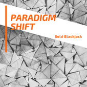 Paradigm Shift by Bold Blackjack