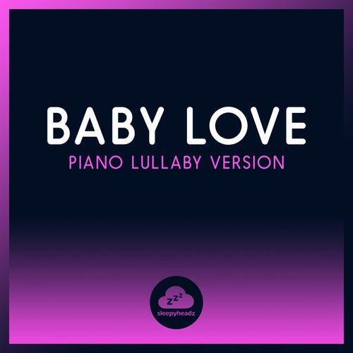 Baby Love (Piano Lullaby Version) de Sleepyheadz