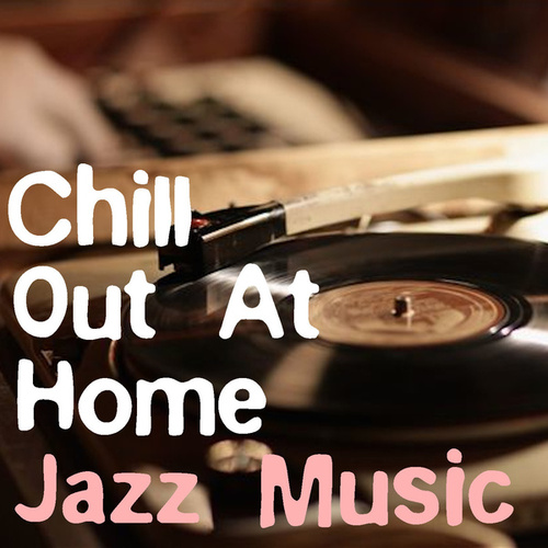 Chill Out At Home Jazz Music by Various Artists