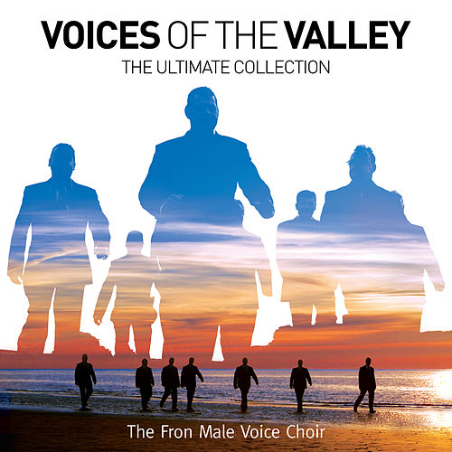 Voices Of The Valley: The Ultimate Collection by Fron Male Voice Choir