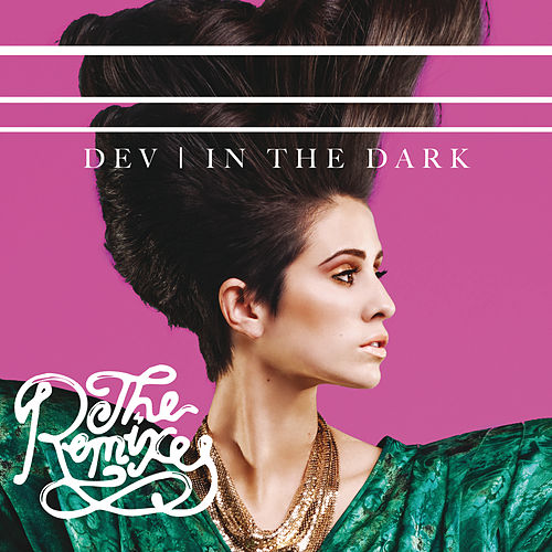 In The Dark (The Remixes) by Dev
