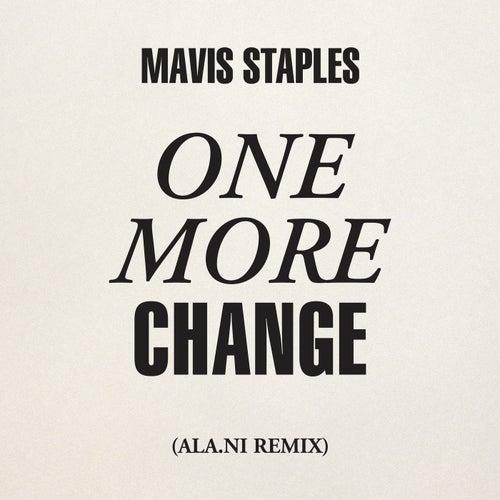 One More Change (ALA.NI Remix) by Mavis Staples