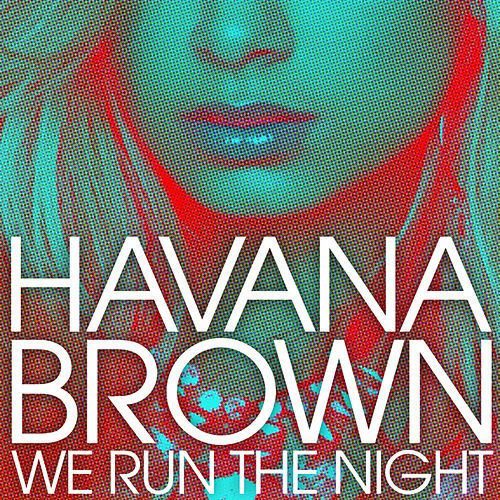 We Run The Night von Havana Brown
