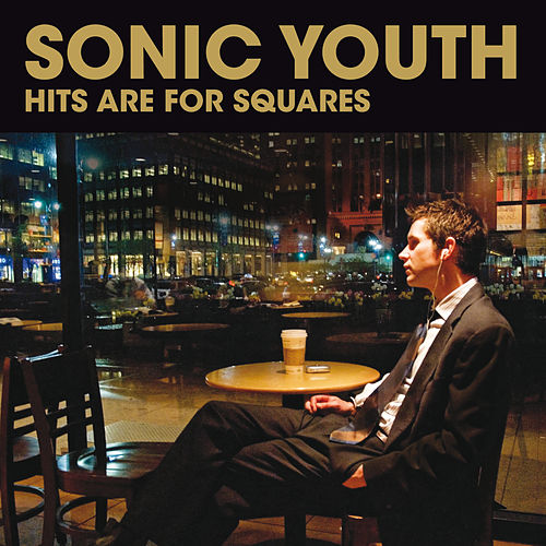 Hits Are For Squares by Sonic Youth
