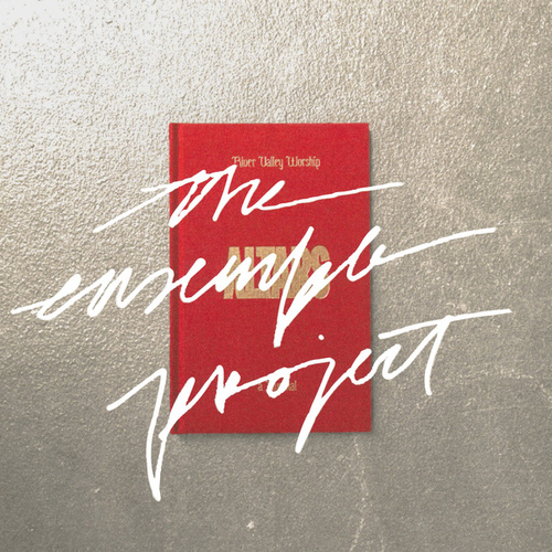 River Valley Worship : The Ensemble Project by River Valley Worship