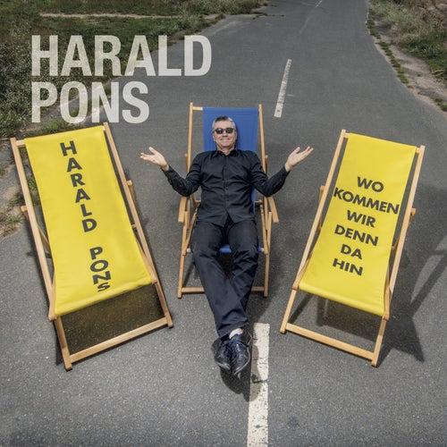 Wo kommen wir denn da hin by Harald Pons