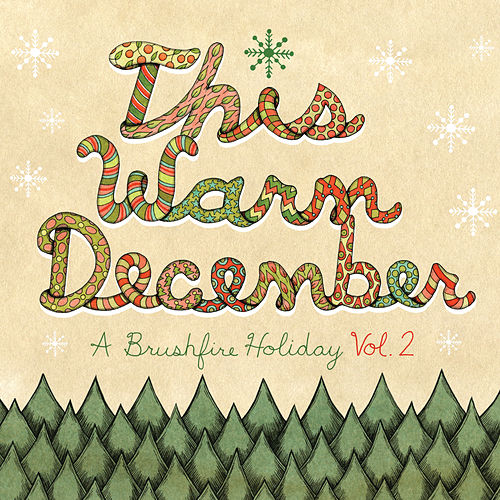 This Warm December, A Brushfire Holiday Vol. 2 by Various Artists