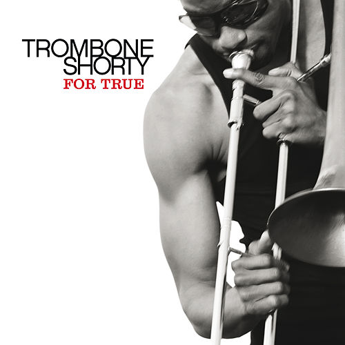 For True by Trombone Shorty