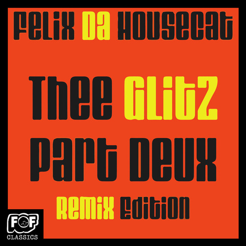 The Glitz Part Deux Remix Edition by Felix Da Housecat