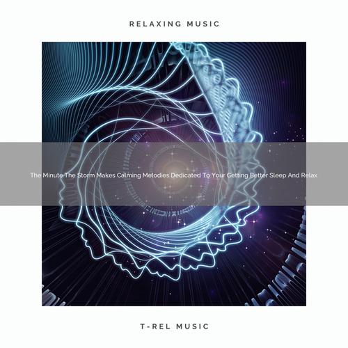 2021 New: The Minute The Storm Makes Calming Melodies Dedicated To Your Getting Better Sleep And Relax by White Noise Pink Noise