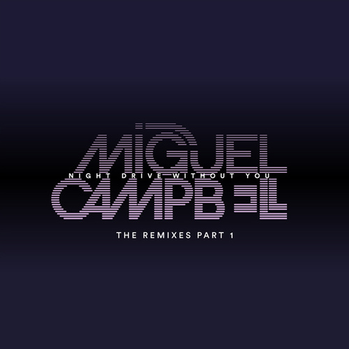 Night Drive Without You - The Remixes pt1 von Miguel Campbell
