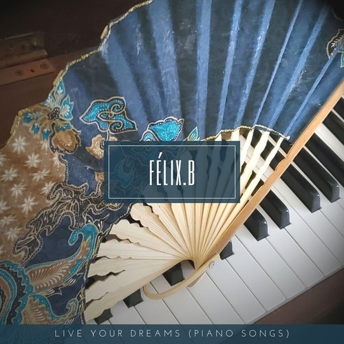 Live Your Dreams (Piano Songs) by Félix.B