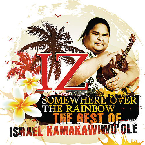 Somewhere Over The Rainbow - The Best Of Israel Kamakawiwo'ole de Israel Kamakawiwo'ole