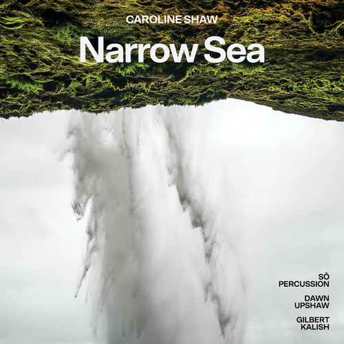 Caroline Shaw: Narrow Sea by Dawn Upshaw