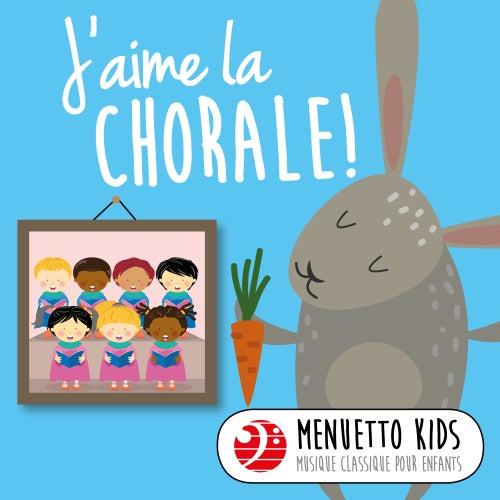 J'aime la chorale! (Menuetto Kids: Musique classique pour enfants) de Various Artists