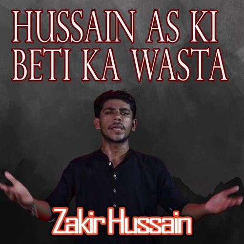 Hussain As Ki Beti Ka Wasta by Zakir Hussain
