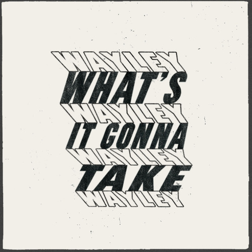 What's It Gonna Take by Wayley