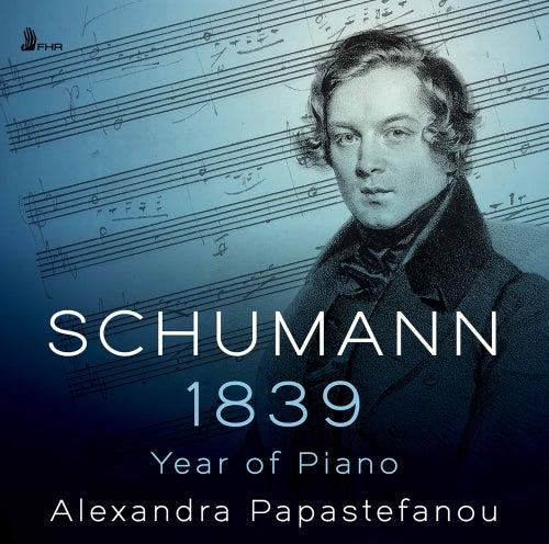 Schumann: 1839 – Year of Piano de Alexandra Papastefanou