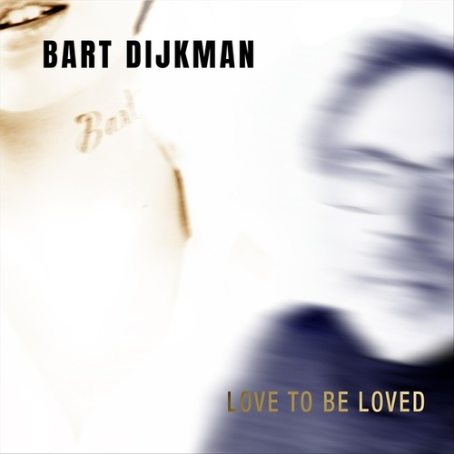Love to Be Loved von Bart Dijkman