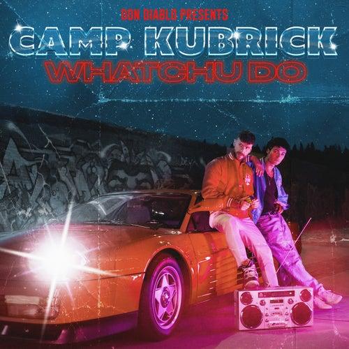 Whatchu Do by Camp Kubrick